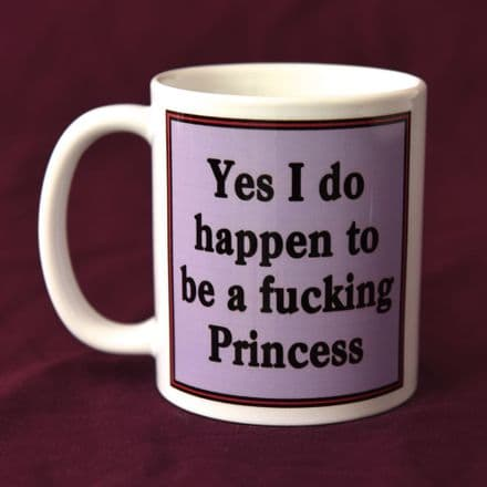 Yes I do happen to be a fucking Princess - Mug